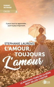 Stephanie Laurens - Cynster Tome 6 : L'amour, toujours l'amour.
