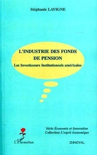 Stéphanie Lavigne - L'industrie des fonds de pension - Les investisseurs institutionnels américains.