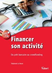 Stéphanie le Beuze et Stéphanie Le Beuze - Financer son activité : du prêt bancaire au crowdfunding.
