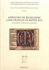 Approches du bilinguisme latin-français au Moyen Age- Linguistique, codicologie, esthétique - Stéphanie Le Briz |