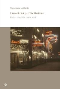 Lumières publicitaires- Paris, Londres, New York - Stéphanie Le Gallic |