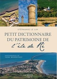 Stéphanie Le Lay - Petit dictionnaire du patrimoine de l'île de Ré.