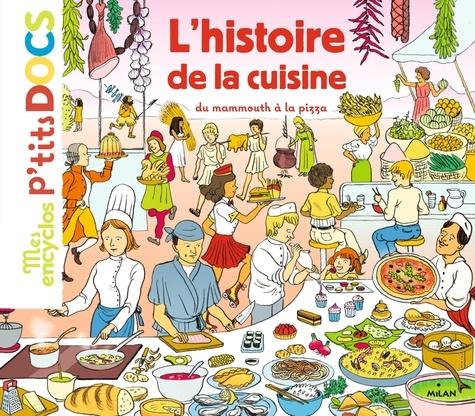 Stéphanie Ledu et Stéphane Frattini - L'histoire de la cuisine - Du mammouth à la pizza.