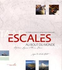 Stéphanie Légeron et Bruno Marié - Escales au bout du monde - Les terres australes et antarctiques françaises.