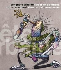 Stéphanie Lemoine et Mathilde Jourdain - Conquête urbaine, street art au musée.