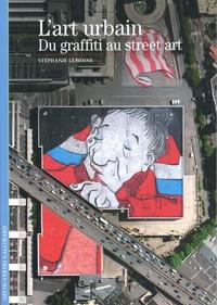 Stéphanie Lemoine - L'art urbain - Du graffiti au street art.