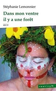 Stephanie Lemonnier - Dans mon ventre il y a une forêt.