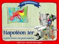Stéphanie Lepers et Bettina Schopphoff - Napoléon 1er - La petite histoire d'un grand audacieux.