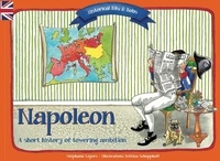 Stéphanie Lepers et Bettina Schopphoff - Napoleon - A Short Story of a Towering Ambition.