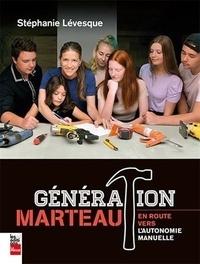 Stéphanie Lévesque - Génération marteau - En route vers l'autonomie manuelle.