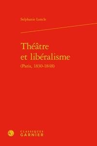 Stéphanie Loncle - Théâtre et libéralisme (Paris, 1830-1848).