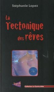 Stéphanie Lopez - La Tectonique des rêves.