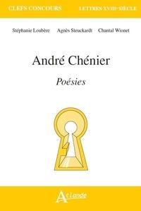 Stéphanie Loubère et Agnès Steuckardt - André Chenier, Poésies - Le Jeu de Paume ; Hymne aux Suisses de Châteauvieux ; Poésies antiques, Hymnes et odes et Dernières Poésies.