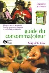 Stéphanie Mariaccia - Guide du consomma(c)teur. - Mieux orienter ses achats pour favoriser le commerce équitable et le développement durable.