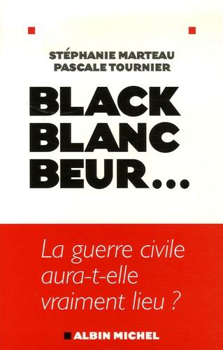 Stéphanie Marteau et Pascale Tournier - Black, blanc, beur... - La guerre civile aura-t-elle vraiment lieu ?.