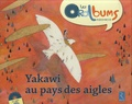 Stéphanie Massiot et Samuel Mignery - Yakawi au pays des aigles. 1 CD audio