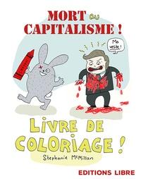 Stephanie McMillan - Mort au capitalisme ! - Livre de coloriage !.