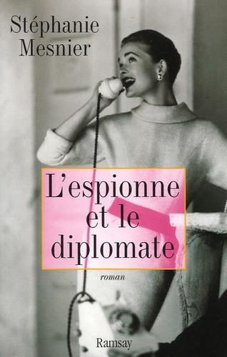 Stéphanie Mesnier - L'espionne et le diplomate.
