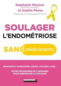 Stephanie Mezerai et Sophie Pensa - Soulager l'endométriose sans médicaments - Votre nouvelle hygiène de vie antidouleur.