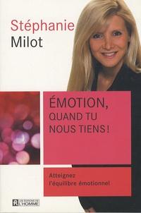 Stéphanie Milot - Emotion, quand tu nous tiens ! - Atteignez l'équilibre émotionnel.