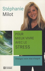 Stéphanie Milot - Pour mieux vivre avec le stress - Changez votre état d'esprit.
