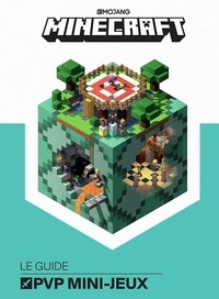 Stephanie Milton et Craig Jelley - Minecraft, le guide PVP mini-jeux.