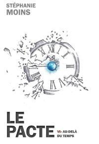 Stéphanie Moins - LE PACTE VI - Au-delà du temps.