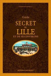 Stéphanie Morelli - Guide secret de Lille et de ses environs.