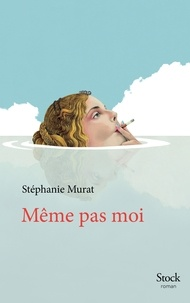 Stéphanie Murat - Même pas moi.