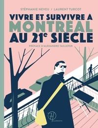 Stéphanie Neveu et Laurent Turcot - Vivre et survivre à Montréal au 21e siècle.