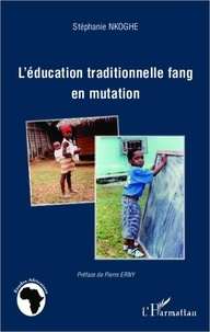 Stéphanie Nkoghe - L'éducation traditionnelle fang en mutation.