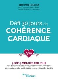 Stephanie Noncent - Défi 30 jours de cohérence cardiaque - 3 fois 5 minutes par jour pour découvrir tous les incroyables trésors de votre coeur et rééquilibrer votre santé globale vers un mieux-être durable.