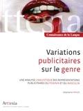 Stéphanie Pahud - Variations publicitaires sur le genre - Une analyse linguistique des représentations publicitaires du féminin et du masculin.