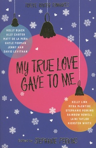 Stephanie Perkins - My True Love Gave to Me - Twelve Winter Romances.