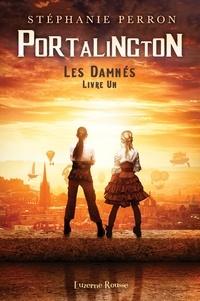 Stéphanie Perron - Les damnés  : Portalington.