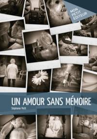 Stéphanie Petit - Un amour sans mémoire.