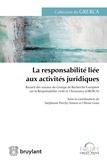 Stéphanie Porchy-Simon et Olivier Gout - La responsabilité liée aux activités juridiques - Recueil des travaux du Groupe de Recherche Européen sur la Responsabilité civile et l'Assurance (GRERCA).