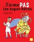 Stéphanie Richard et Gwenaëlle Doumont - J'aime PAS les super-héros.