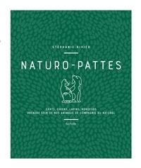 Stéphanie Rivier - Naturo-pattes - Chats, chiens, lapins, rongeurs. Prendre soins de nos animaux de compagnie au naturel.