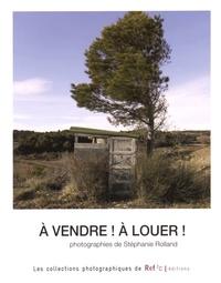 Stéphanie Rolland - A vendre ! A louer !.