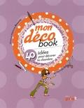 Stéphanie Rosanis et Alexia Rosanis - Mon déco book - 40 idées pour décorer ta chambre.