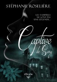 Stéphanie Roselière - Captive de sang.