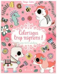 Stéphanie Rousseau - Coloriages trop mignons ! - Avec 1 600 stickers.
