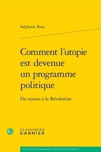 Stéphanie Roza - Comment l'utopie est devenue un programme politique - Du roman à la Révolution.