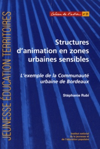 Stéphanie Rubi - Structures d'animation en zones urbaines sensibles - L'exemple de la Communauté urbaine de Bordeaux.