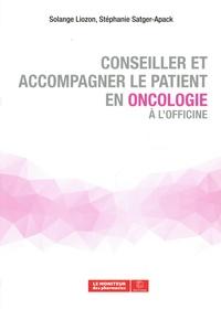 Stéphanie Satger-Apack et Solange Liozon - Conseiller et accompagner le patient en oncologie à l'officine.