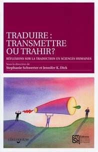 Stephanie Schwerter et Jennifer K. Dick - Traduire : transmettre ou trahir ? - Réflexions sur la traduction en sciences humaines.