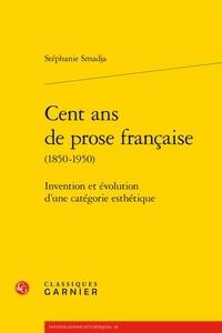 Stéphanie Smadja - Cent ans de prose française (1850-1950) - Invention et évolution d'une catégorie esthétique.