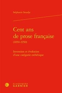 Stéphanie Smadja - Cent ans de prose francaise (1850-1950) - Invention et évolution d'une catégorie esthétique.