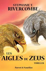 Stéphanie T Rivercombe - Livre 1 : Les Aigles de Zeus.